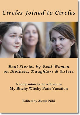 Circles Joined to Circles: Real Stories by Real Women on Mothers, Daughters & Sisters by Alexis Niki