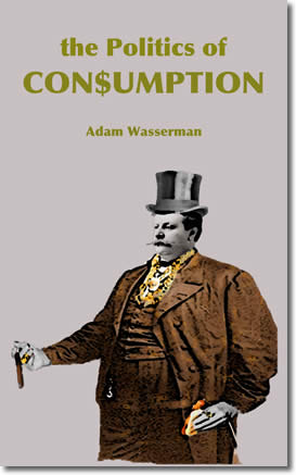 The Politics of Consumption by Adam Wasserman