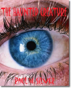 The Haunted Creature by Paul W. Silver