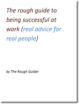 The Rough Guide to Being Successful at Work (real advice for real poeple) by Rough Guider