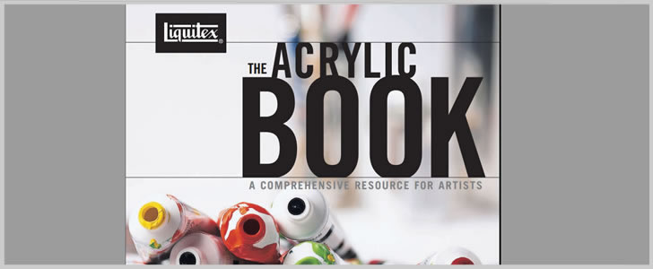 The Acrylic Book: A Comprehensive Resource For Artists By Liquitex