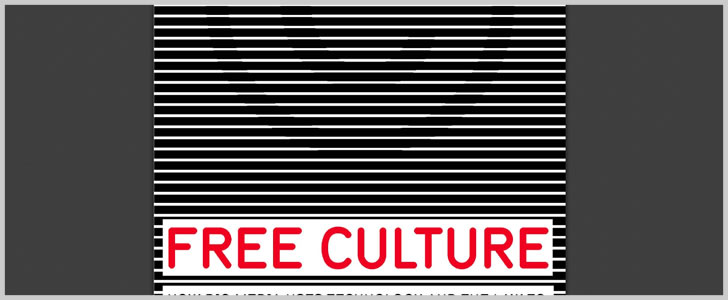 Free Culture - How Big Media Uses Technology & The Law to Lock Down Culture & Control Creativity by Lawrence Lessig