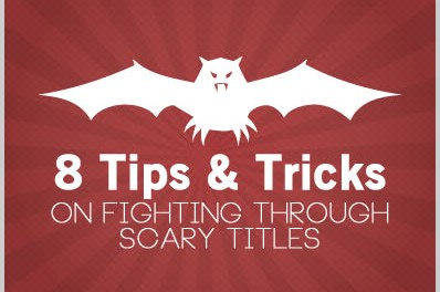 8 Tips & Tricks on Fighting Through Scary Titles