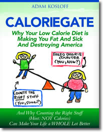 Caloriegate: Why Your Low Calorie Diet Is Making You Fat And Sick And Destroying America
