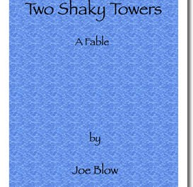 Two Shaky Towers : A Fable