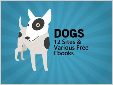 Everything About Dogs: 12 Sites & Various Free Ebooks