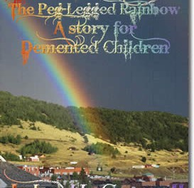 Drippy the Peg-Legged Rainbow, A Story for Demented Children