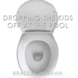 Dropping the Kids Off at the Pool : A Bathroom Book