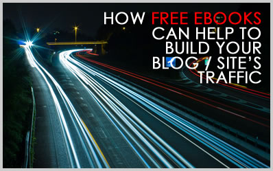 How Free eBooks Can Help To Build Your Blog / Website's Traffic