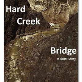 Hard Creek Bridge: a short story
