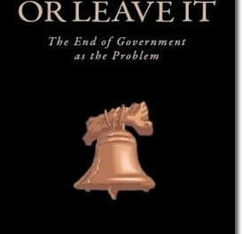 Love It Or Leave It: The End Of Government As The Problem