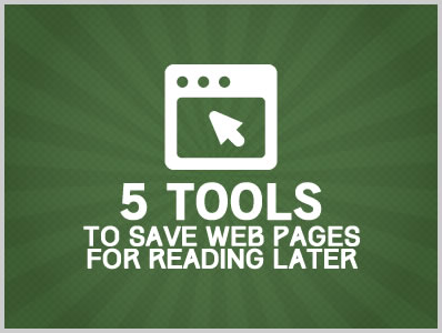 5 Tools to Save Web Pages For Reading Later