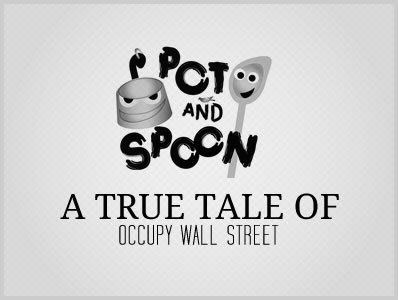 Pot And Spoon – A True Tale of Occupy Wall Street