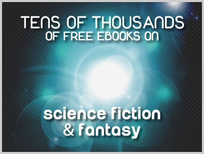 Tens of Thousands of Free Ebooks on Science Fiction and Fantasy (Part 1)