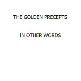 The Golden Precepts In Other Words
