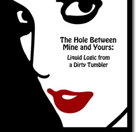 The Hole Between Mine and Yours: Liquid Logic from a Dirty Tumbler