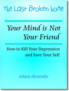 Your Mind is Not Your Friend: How to Kill Your Depression and Save Your Self