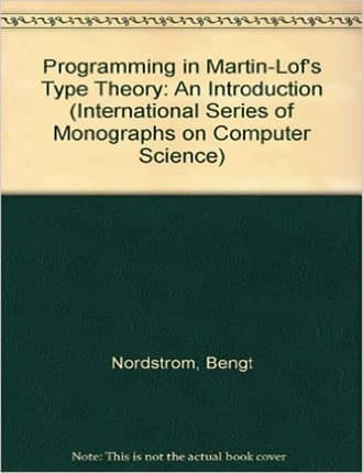 Click here to read / download Programming in Martin-Lof's Type Theory: An Introduction