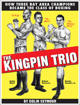 Click here to read / download The Kingpin Trio/How Three Bay Area Champions Became the Class of Boxing