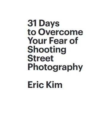 Click here to read / download - 31 Days to Overcome Your Fear of Shooting Street Photography
