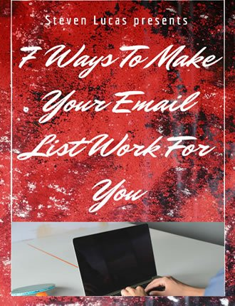 Click here to read / download - 7 Ways To Make Your Email List REALLY Work For You