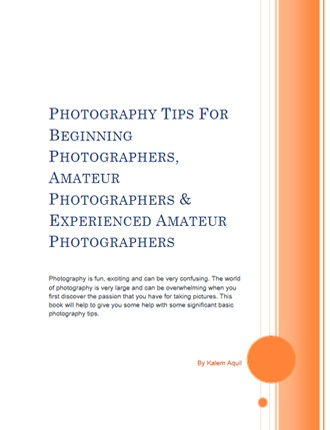 Click here to read / download - Photography Tips for Beginning, Amateur & Experienced Photographers