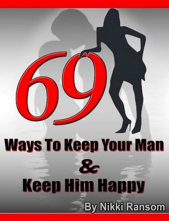 69 Ways To Keep Your Man And Make Him Happy by Anthony