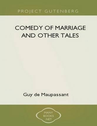 Comedy of Marriage and Other Tales  by Guy de Maupassant