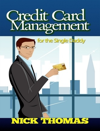 Credit Card Management For The Single Daddy by Nick Thomas