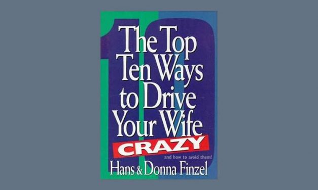 The Top Ten Ways to Drive Your Wife Crazy:  And How to Avoid Them