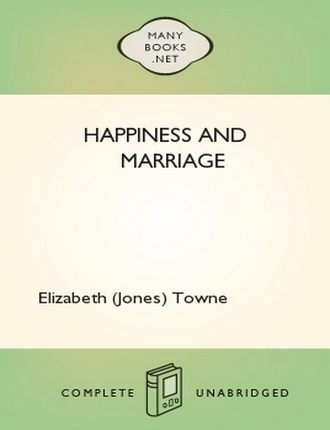 Happiness and Marriage by Elizabeth (Jones) Towne