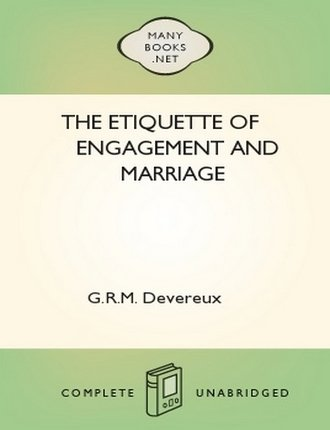 The Etiquette of Engagement and Marriage by G.R.M. Devereux