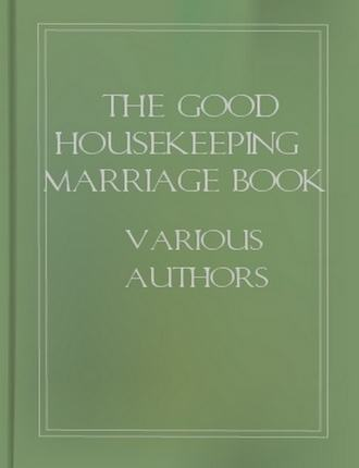 The Good Housekeeping Marriage Book: Twelve Steps to a Happy Marriage by Various Authors