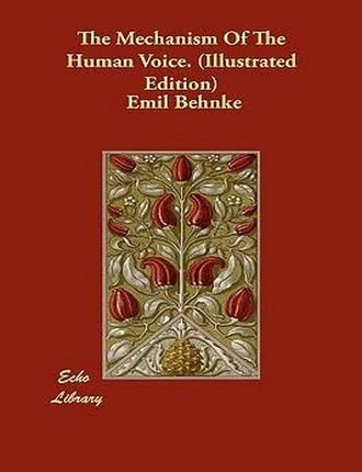 The Mechanism of the Human Voice by Emil Behnke