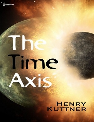 The Time Axis by Henry Kuttner