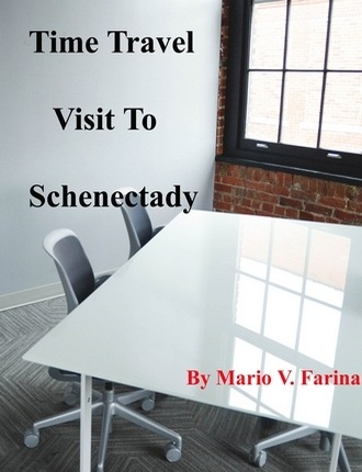 Time Travel Visit to Schenectady by Mario V. Farina