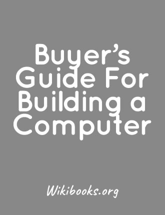 Buyer's Guide For Building a Computer by Wikibooks.org