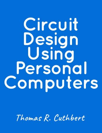 Circuit Design Using Personal Computers by Thomas R. Cuthbert
