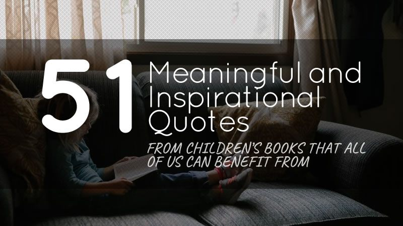 51 Meaningful and Inspirational Quotes from Children's Books That All of Us Can Benefit From