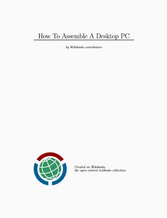 How To Assemble A Desktop PC by Wikibooks.org