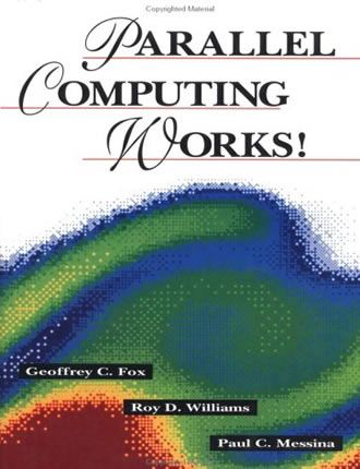 Parallel Computing Works by Geoffrey C. Fox, Roy D. Williams, Paul C. Messina