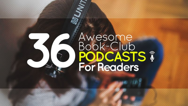 Warm Up Your Ears – 36 Awesome Book-Club Podcasts for Readers