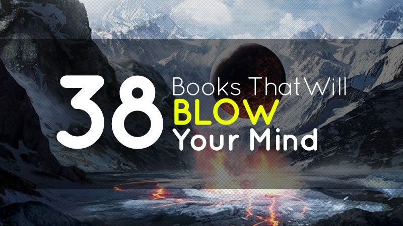 38 Books That Will Blow Your Mind