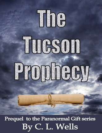 The Tucson Prophecy: a prequel novella to the Paranormal Gift series by C.L. Wells