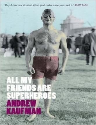 All My Friends are Superheroes (120 pages) by Andrew Kaufman