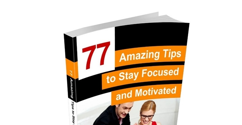 77 Amazing Tips to Stay Focused and Motivated by Richard Yadon