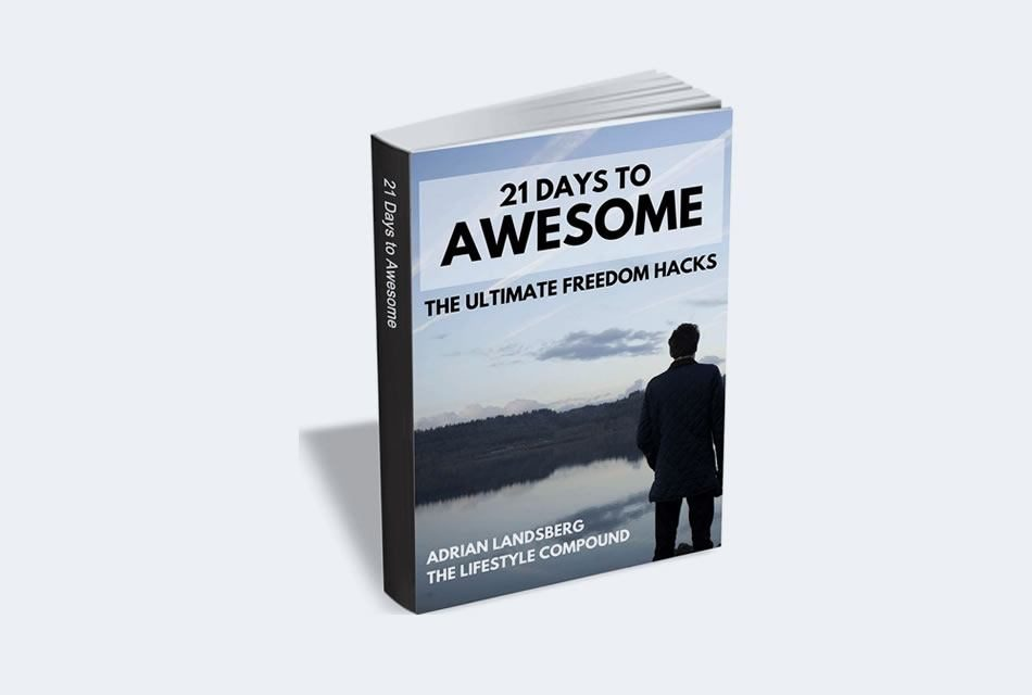 21 Days to Awesome – The Ultimate Freedom Hacks