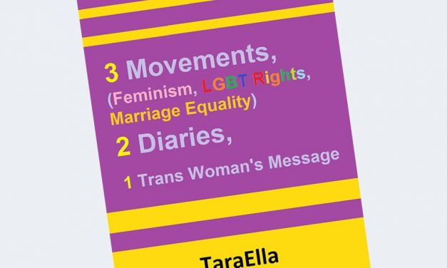3 Movements (Feminism, LGBT Rights, Marriage Equality), 2 Diaries, 1 Trans Woman's Message