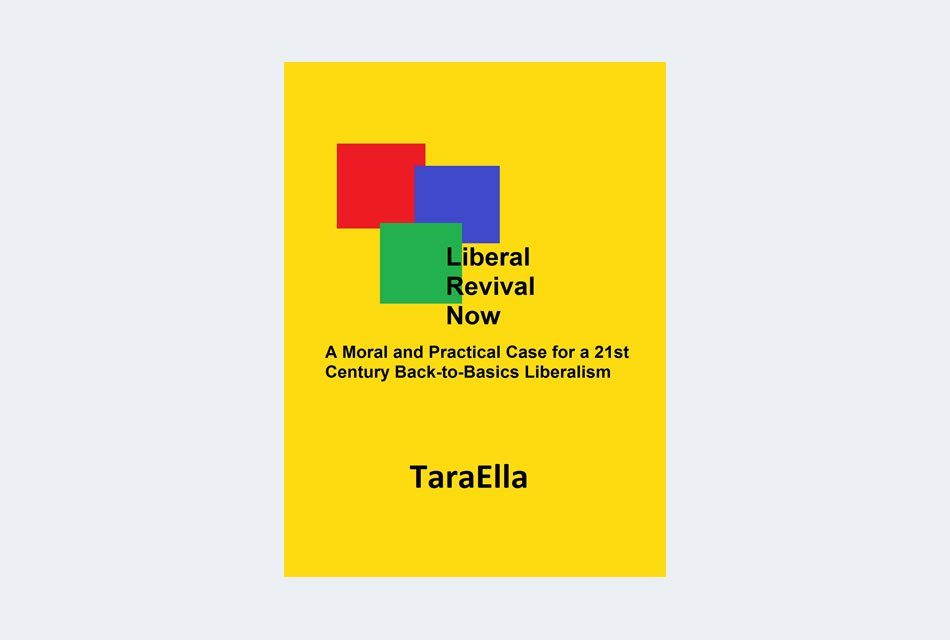 Liberal Revival Now: A Moral and Practical Case for a 21st Century Back-to-Basics Liberalism