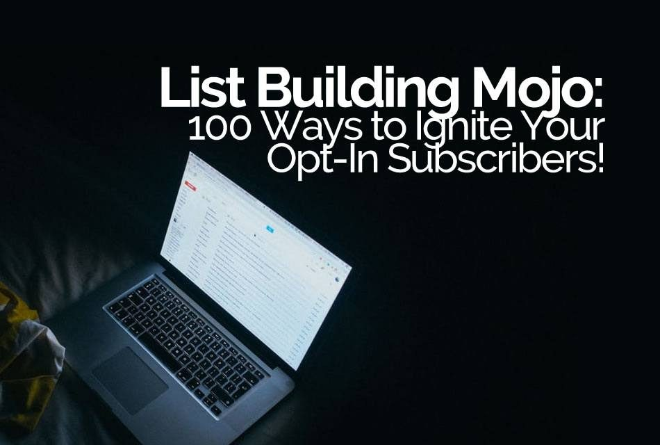 List Building Mojo: 100 Ways to Ignite Your Opt-In Subscribers!